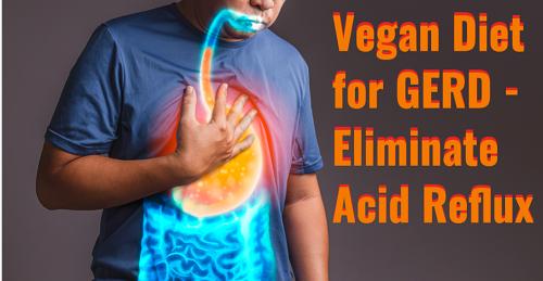 Vegan Diet for GERD-Eliminate Acid Reflux