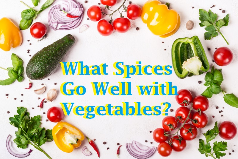 What Spices Go Well With Vegetables?