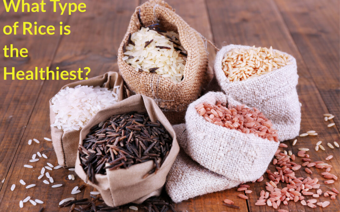What Type of Rice is Healthiest?