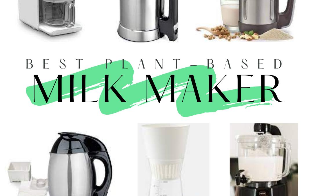 Best Plant-Based Milk Maker