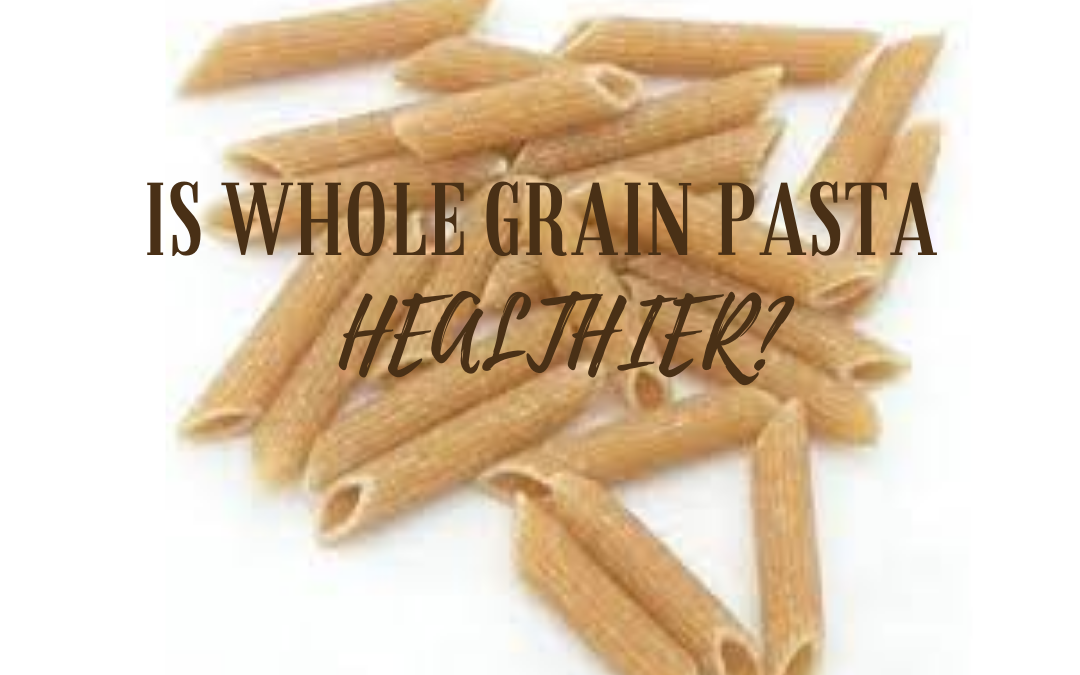 Is Whole Grain Pasta Healthier?